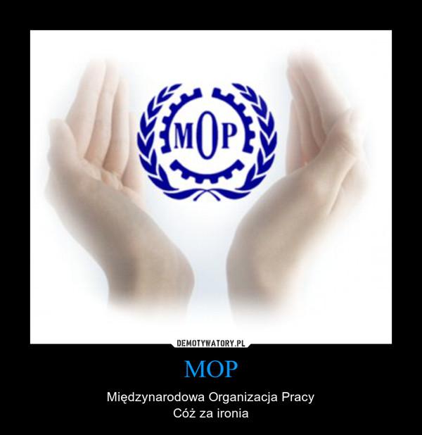 MOP – Międzynarodowa Organizacja PracyCóż za ironia
