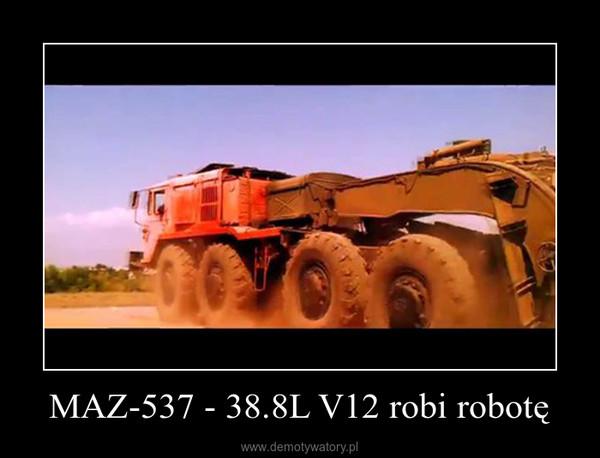 MAZ-537 - 38.8L V12 robi robotę –