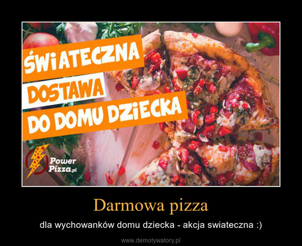 Darmowa pizza – dla wychowanków domu dziecka - akcja swiateczna :)