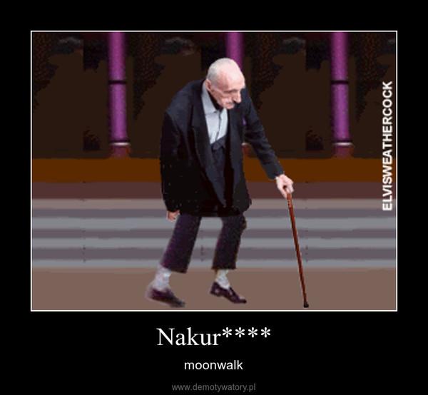 Nakur**** – moonwalk
