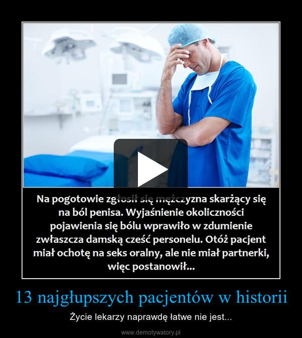 13 najgłupszych pacjentów w historii – Życie lekarzy naprawdę łatwe nie jest...