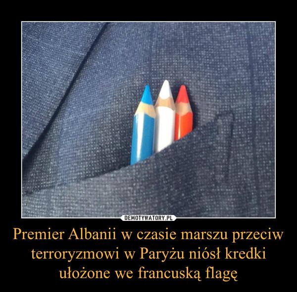 Premier Albanii w czasie marszu przeciw terroryzmowi w Paryżu niósł kredki ułożone we francuską flagę –
