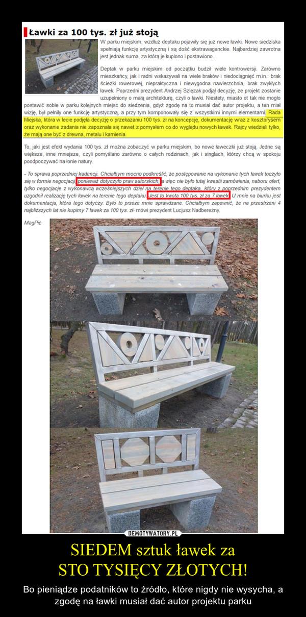 SIEDEM sztuk ławek zaSTO TYSIĘCY ZŁOTYCH! – Bo pieniądze podatników to źródło, które nigdy nie wysycha, a zgodę na ławki musiał dać autor projektu parku