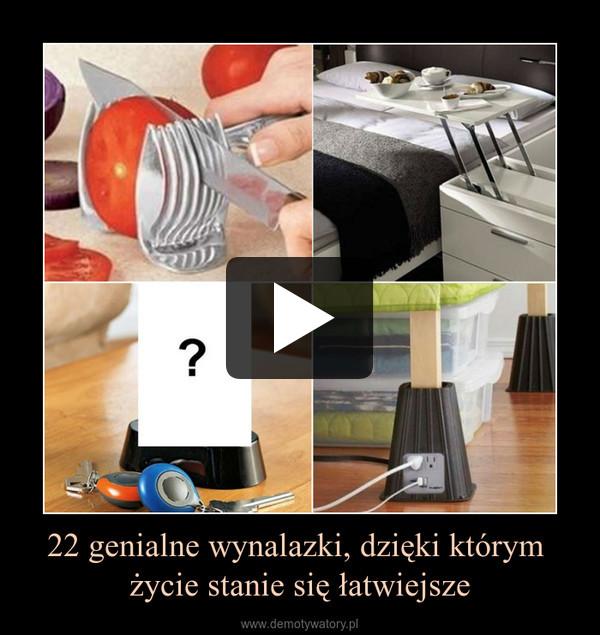 22 genialne wynalazki, dzięki którym życie stanie się łatwiejsze –