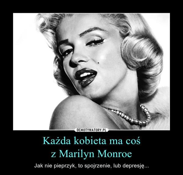 Każda kobieta ma cośz Marilyn Monroe – Jak nie pieprzyk, to spojrzenie, lub depresję...