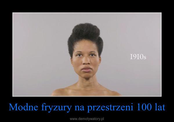 Modne fryzury na przestrzeni 100 lat –