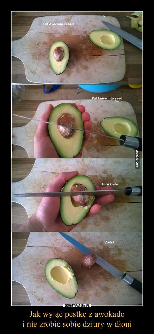 Jak wyjąć pestkę z awokadoi nie zrobić sobie dziury w dłoni –
