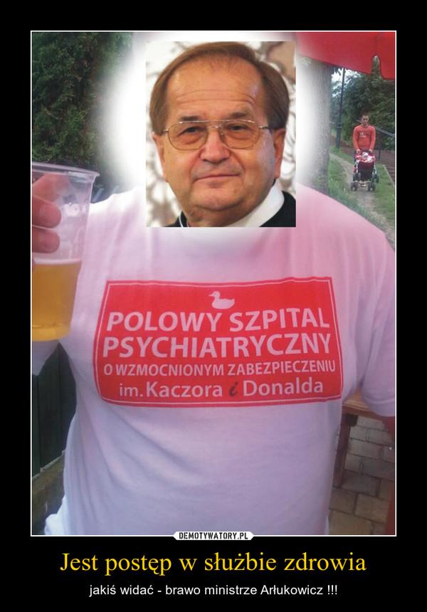 Jest postęp w służbie zdrowia – jakiś widać - brawo ministrze Arłukowicz !!!
