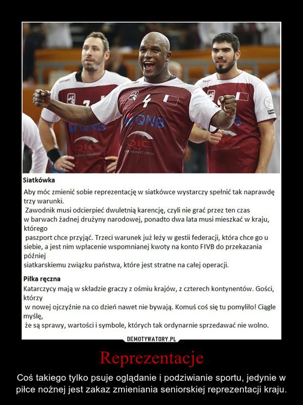 Reprezentacje – Coś takiego tylko psuje oglądanie i podziwianie sportu, jedynie w piłce nożnej jest zakaz zmieniania seniorskiej reprezentacji kraju.