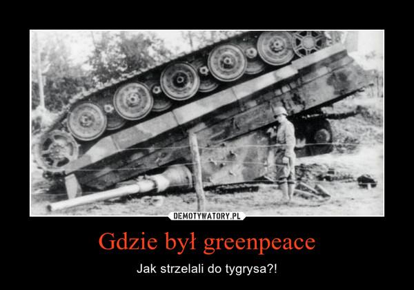 Gdzie był greenpeace – Jak strzelali do tygrysa?!