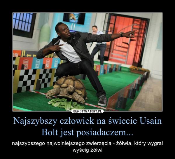 Najszybszy człowiek na świecie Usain Bolt jest posiadaczem... – najszybszego najwolniejszego zwierzęcia - żółwia, który wygrał wyścig żółwi