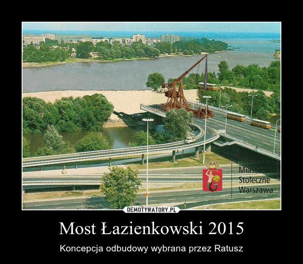 Most Łazienkowski 2015 – Koncepcja odbudowy wybrana przez Ratusz