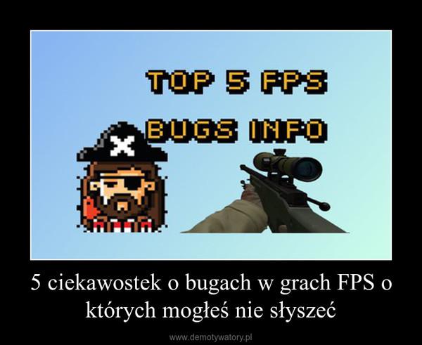 5 ciekawostek o bugach w grach FPS o których mogłeś nie słyszeć –