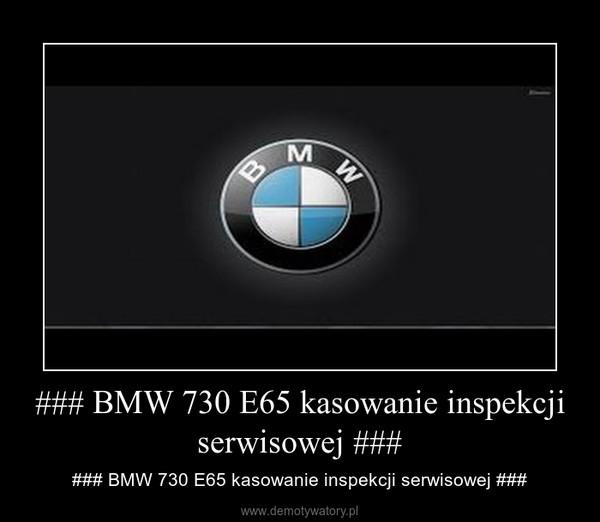 ### BMW 730 E65 kasowanie inspekcji serwisowej ### – ### BMW 730 E65 kasowanie inspekcji serwisowej ###
