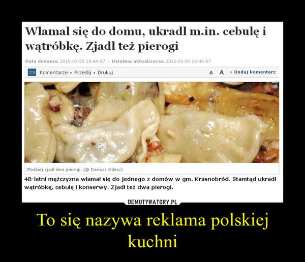 To się nazywa reklama polskiej kuchni –
