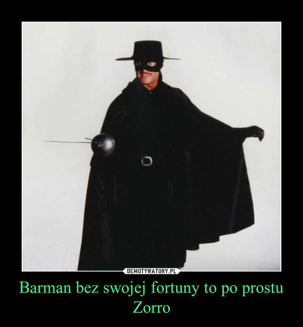 Barman bez swojej fortuny to po prostu Zorro –
