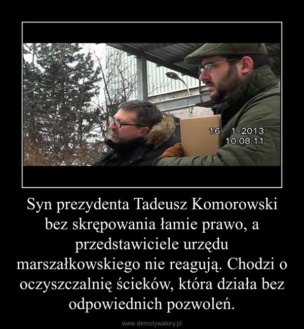 Syn prezydenta Tadeusz Komorowski bez skrępowania łamie prawo, a przedstawiciele urzędu marszałkowskiego nie reagują. Chodzi o oczyszczalnię ścieków, która działa bez odpowiednich pozwoleń. –