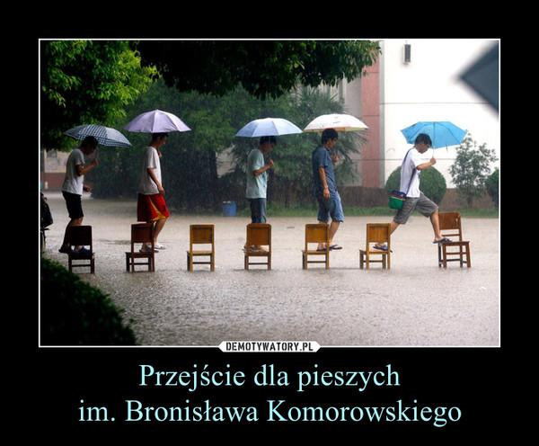 Przejście dla pieszychim. Bronisława Komorowskiego –