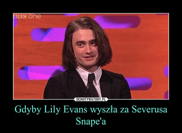 Gdyby Lily Evans wyszła za Severusa Snape'a –