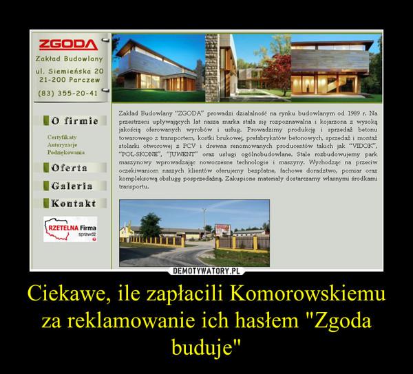 """Ciekawe, ile zapłacili Komorowskiemu za reklamowanie ich hasłem """"Zgoda buduje"""" –"""