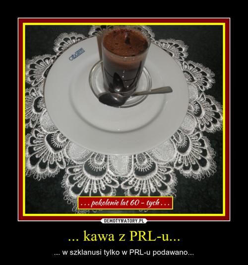 ... kawa z PRL-u...