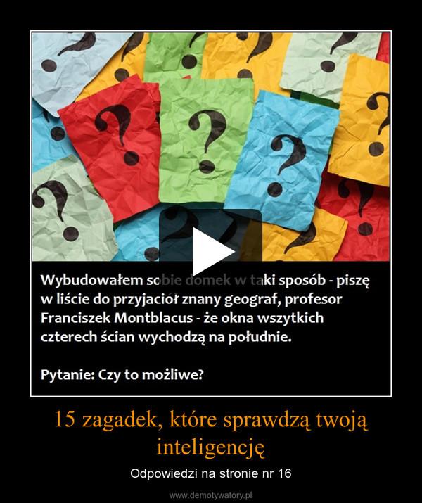 15 zagadek, które sprawdzą twoją inteligencję – Odpowiedzi na stronie nr 16