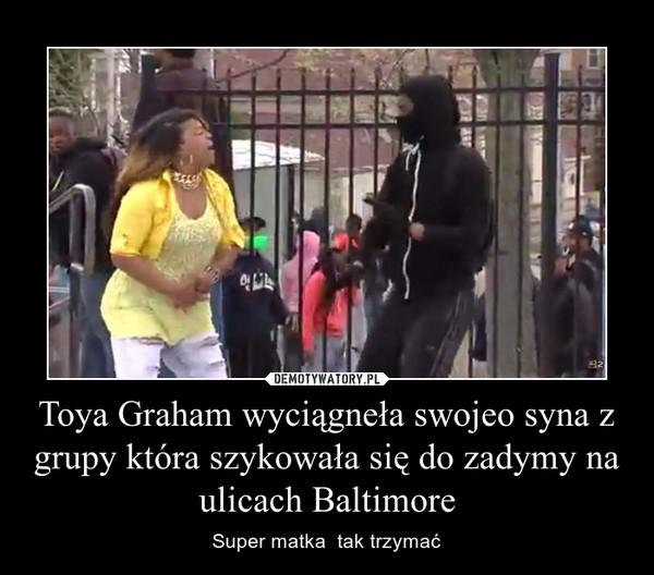 Toya Graham wyciągneła swojeo syna z grupy która szykowała się do zadymy na ulicach Baltimore – Super matka  tak trzymać
