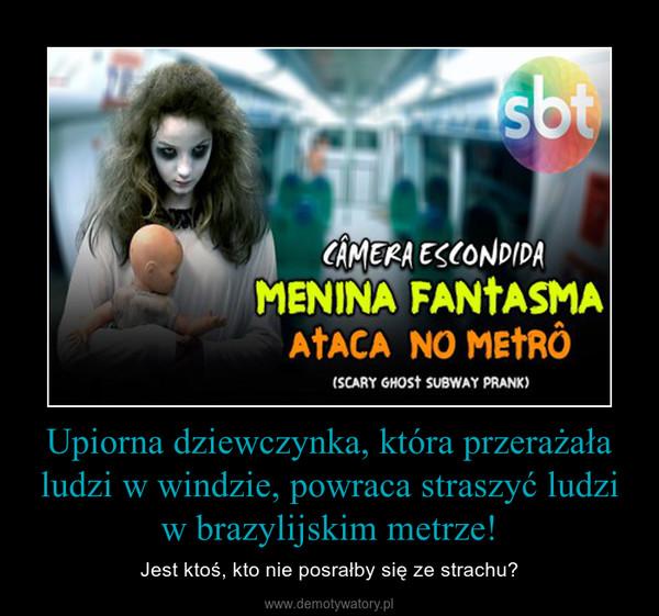 Upiorna dziewczynka, która przerażała ludzi w windzie, powraca straszyć ludzi w brazylijskim metrze! – Jest ktoś, kto nie posrałby się ze strachu?