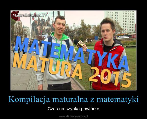 Kompilacja maturalna z matematyki – Czas na szybką powtórkę
