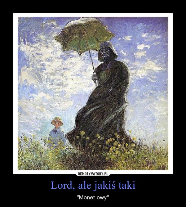 Lord, ale jakiś taki – ''Monet-owy''