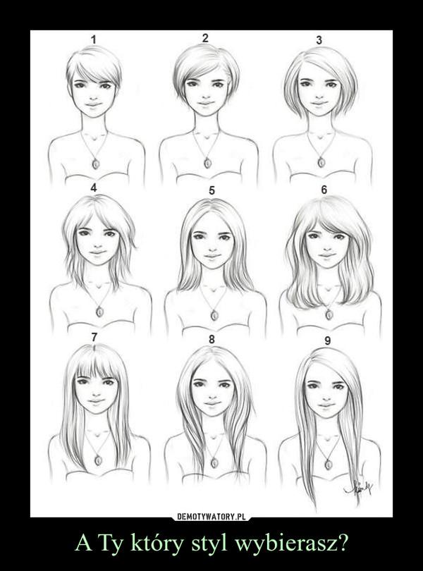 A Ty który styl wybierasz? –