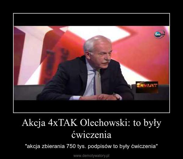 """Akcja 4xTAK Olechowski: to były ćwiczenia – """"akcja zbierania 750 tys. podpisów to były ćwiczenia"""""""