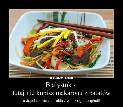 Białystok -  tutaj nie kupisz makaronu z batatów