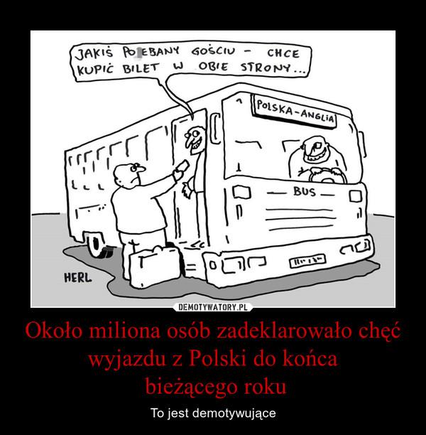 Około miliona osób zadeklarowało chęć wyjazdu z Polski do końca bieżącego roku – To jest demotywujące