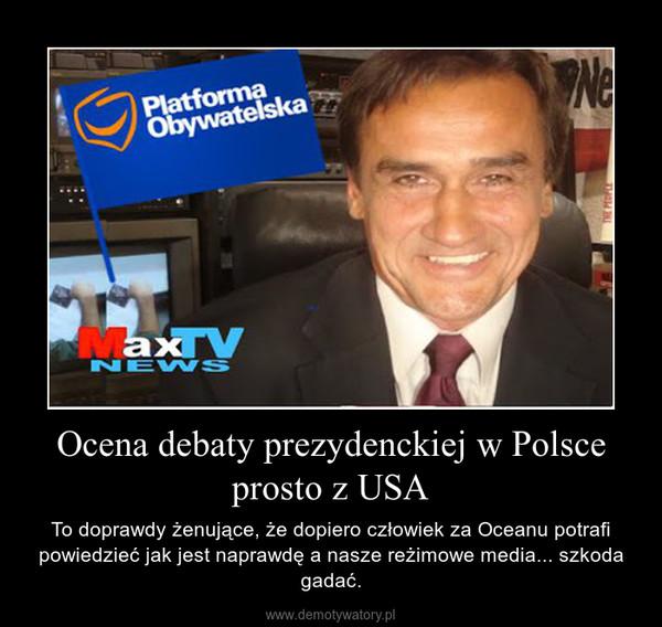 Ocena debaty prezydenckiej w Polsce prosto z USA – To doprawdy żenujące, że dopiero człowiek za Oceanu potrafi powiedzieć jak jest naprawdę a nasze reżimowe media... szkoda gadać.
