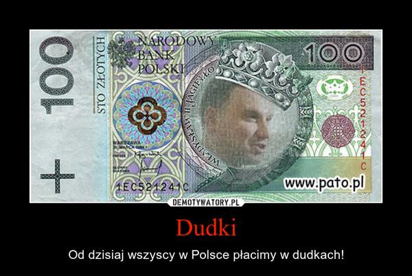 Dudki – Od dzisiaj wszyscy w Polsce płacimy w dudkach!