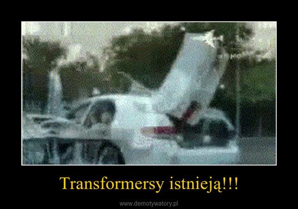 Transformersy istnieją!!! –