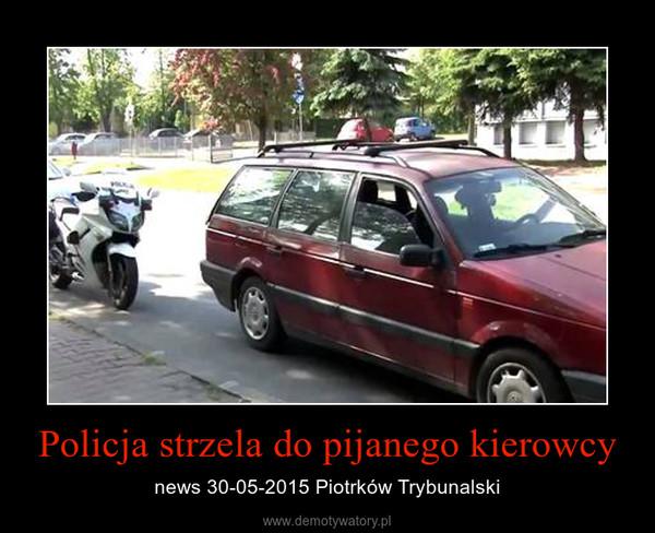 Policja strzela do pijanego kierowcy – news 30-05-2015 Piotrków Trybunalski