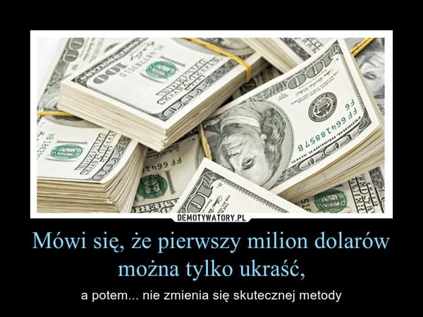 Mówi się, że pierwszy milion dolarów można tylko ukraść, – a potem... nie zmienia się skutecznej metody