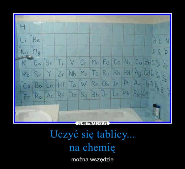 Uczyć się tablicy...na chemię – można wszędzie