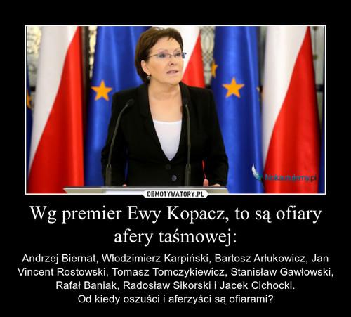 Wg premier Ewy Kopacz, to są ofiary afery taśmowej: