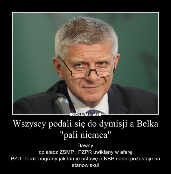 """Wszyscy podali się do dymisji a Belka """"pali niemca"""" – Dawnydziałacz ZSMP i PZPR uwikłany w aferęPZU i teraz nagrany jak łamie ustawę o NBP nadal pozostaje na stanowisku!"""