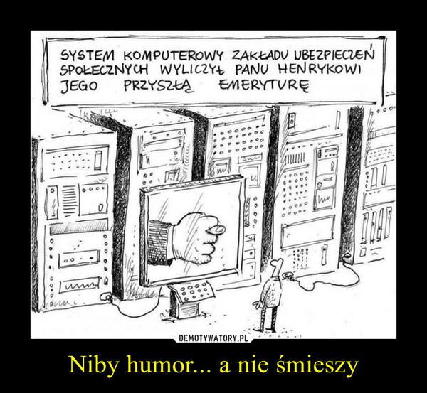 Niby humor... a nie śmieszy –