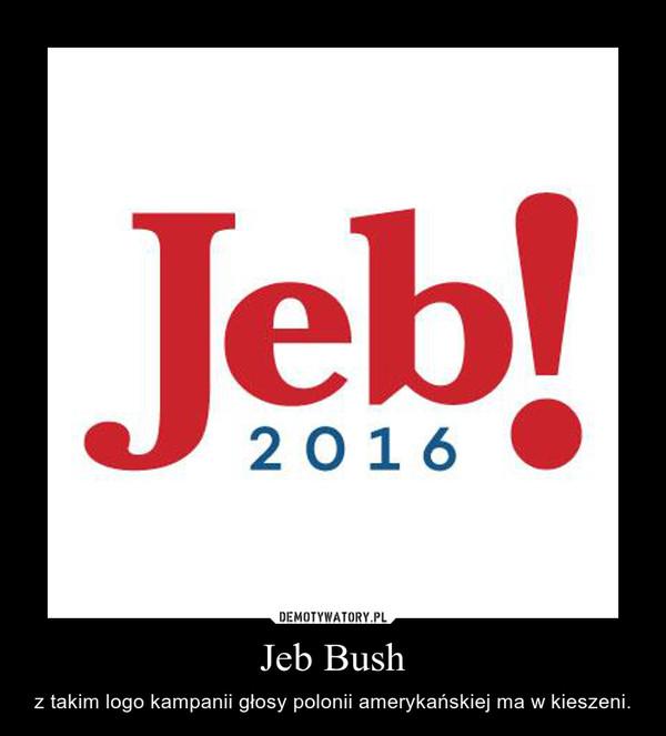 Jeb Bush – z takim logo kampanii głosy polonii amerykańskiej ma w kieszeni.