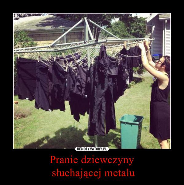 Pranie dziewczyny słuchającej metalu –