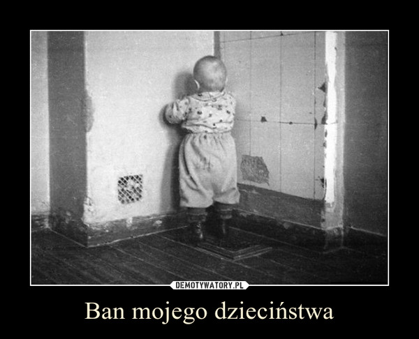 Ban mojego dzieciństwa –