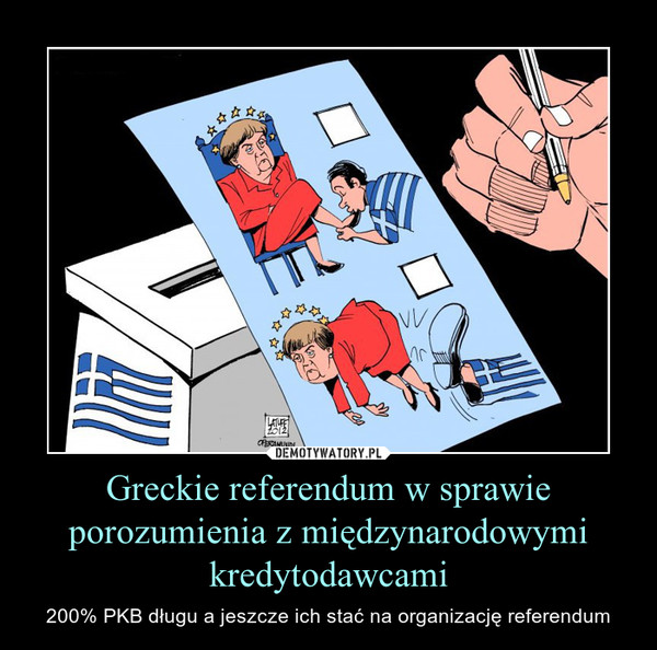 Greckie referendum w sprawie porozumienia z międzynarodowymi kredytodawcami – 200% PKB długu a jeszcze ich stać na organizację referendum