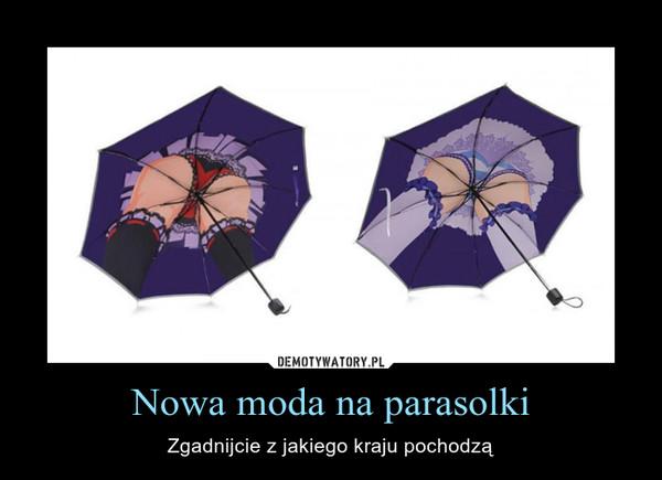 Nowa moda na parasolki – Zgadnijcie z jakiego kraju pochodzą