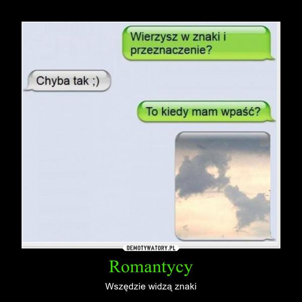 Romantycy – Wszędzie widzą znaki