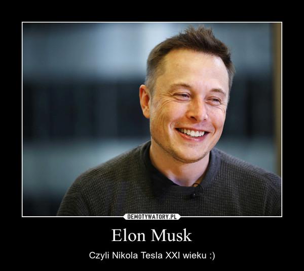 Elon Musk – Czyli Nikola Tesla XXI wieku :)